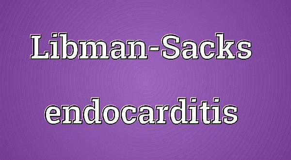 Эндокардит Либмана-Сакса - поражение эндокарда при системной красной волчанке